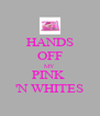 HANDS OFF MY PINK  'N WHITES - Personalised Poster A4 size