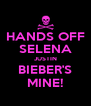HANDS OFF SELENA JUSTIN BIEBER'S MINE! - Personalised Poster A4 size