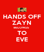 HANDS OFF ZAYN BELONGS  TO EVE - Personalised Poster A4 size