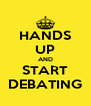 HANDS UP AND START DEBATING - Personalised Poster A4 size