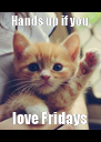 Hands up if you love Fridays - Personalised Poster A4 size