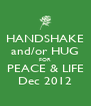 HANDSHAKE and/or HUG FOR PEACE & LIFE Dec 2012 - Personalised Poster A4 size