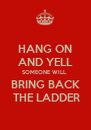 HANG ON AND YELL SOMEONE WILL  BRING BACK  THE LADDER - Personalised Poster A4 size