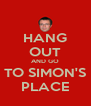 HANG OUT AND GO TO SIMON'S PLACE - Personalised Poster A4 size