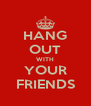 HANG OUT WITH YOUR FRIENDS - Personalised Poster A4 size