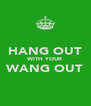 HANG OUT WITH YOUR WANG OUT  - Personalised Poster A4 size