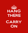 HANG THERE  CARRY ON - Personalised Poster A4 size