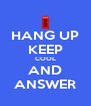 HANG UP KEEP COOL AND ANSWER - Personalised Poster A4 size