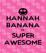 HANNAH BANANA IS SUPER AWESOME - Personalised Poster A4 size