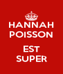 HANNAH POISSON  EST SUPER - Personalised Poster A4 size