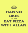 HANNO LIKES TO GO EAT PIZZA WITH ALLAN - Personalised Poster A4 size