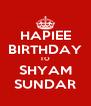 HAPIEE BIRTHDAY TO SHYAM SUNDAR - Personalised Poster A4 size