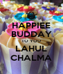 HAPPIEE BUDDAY TO YOU LAHUL CHALMA - Personalised Poster A4 size