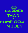 HAPPIER THAN  A HUMP GOAT  IN JULY - Personalised Poster A4 size