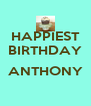 HAPPIEST BIRTHDAY  ANTHONY  - Personalised Poster A4 size