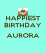 HAPPIEST BIRTHDAY  AURORA  - Personalised Poster A4 size
