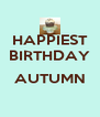 HAPPIEST BIRTHDAY  AUTUMN  - Personalised Poster A4 size