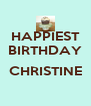 HAPPIEST BIRTHDAY  CHRISTINE  - Personalised Poster A4 size