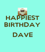 HAPPIEST BIRTHDAY  DAVE  - Personalised Poster A4 size
