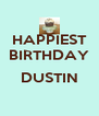 HAPPIEST BIRTHDAY  DUSTIN  - Personalised Poster A4 size