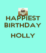 HAPPIEST BIRTHDAY  HOLLY  - Personalised Poster A4 size