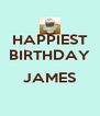 HAPPIEST BIRTHDAY  JAMES  - Personalised Poster A4 size