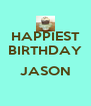 HAPPIEST BIRTHDAY  JASON  - Personalised Poster A4 size