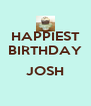 HAPPIEST BIRTHDAY  JOSH  - Personalised Poster A4 size