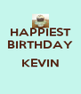 HAPPIEST BIRTHDAY  KEVIN  - Personalised Poster A4 size