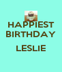 HAPPIEST BIRTHDAY  LESLIE  - Personalised Poster A4 size