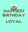 HAPPIEST BIRTHDAY  LOYAL  - Personalised Poster A4 size