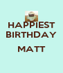 HAPPIEST BIRTHDAY  MATT  - Personalised Poster A4 size