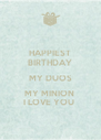 HAPPIEST BIRTHDAY MY DUOS MY MINION  I LOVE YOU  - Personalised Poster A4 size