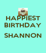 HAPPIEST BIRTHDAY  SHANNON  - Personalised Poster A4 size