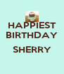 HAPPIEST BIRTHDAY  SHERRY  - Personalised Poster A4 size