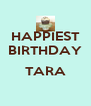 HAPPIEST BIRTHDAY  TARA  - Personalised Poster A4 size