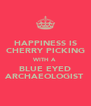 HAPPINESS IS CHERRY PICKING WITH A BLUE EYED ARCHAEOLOGIST - Personalised Poster A4 size