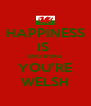 HAPPINESS IS  KNOWING YOU'RE WELSH - Personalised Poster A4 size