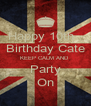 Happy 10th   Birthday Cate KEEP CALM AND  Party On - Personalised Poster A4 size