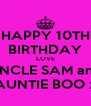 HAPPY 10TH BIRTHDAY LOVE UNCLE SAM and AUNTIE BOO x - Personalised Poster A4 size