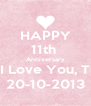 HAPPY 11th  Anniversary I Love You, T 20-10-2013 - Personalised Poster A4 size