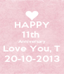 HAPPY 11th  Anniversary Love You, T 20-10-2013 - Personalised Poster A4 size