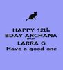 HAPPY 12th BDAY ARCHANA FROM LARRA G Have a good one - Personalised Poster A4 size