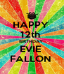 HAPPY  12th  BIRTHDAY  EVIE  FALLON  - Personalised Poster A4 size