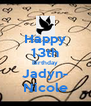 Happy 13th Birthday Jadyn- Nicole - Personalised Poster A4 size