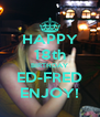 HAPPY 18th BIRTHDAY ED-FRED ENJOY! - Personalised Poster A4 size