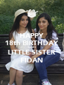 HAPPY 18th BIRTHDAY TO MY LITTLE SISTER FIDAN - Personalised Poster A4 size