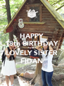HAPPY 18th BIRTHDAY TO MY LOVELY SISTER FIDAN - Personalised Poster A4 size