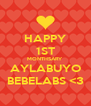 HAPPY 1ST MONTHSARY AYLABUYO BEBELABS <3 - Personalised Poster A4 size