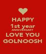HAPPY 1st year ANNIVERSARY LOVE YOU GOLNOOSH - Personalised Poster A4 size